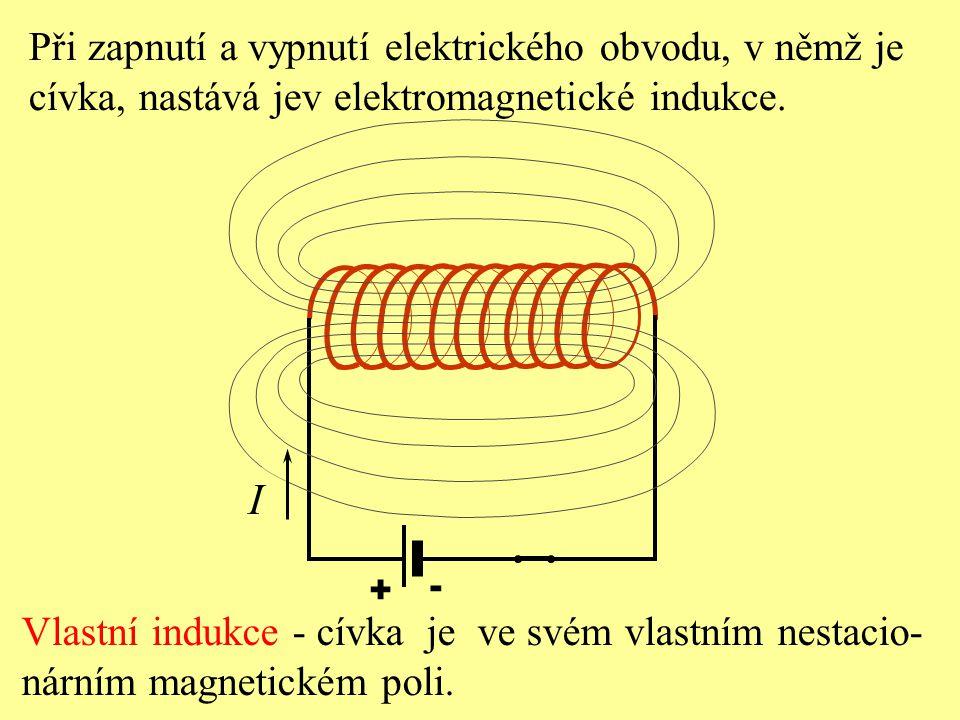 Při zapnutí a vypnutí elektrického obvodu, v němž je cívka, nastává jev elektromagnetické indukce. + - Vlastní indukce - cívka je ve svém vlastním nes