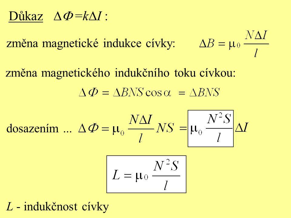 Důkaz  =k  I : změna magnetické indukce cívky: změna magnetického indukčního toku cívkou: dosazením... L - indukčnost cívky
