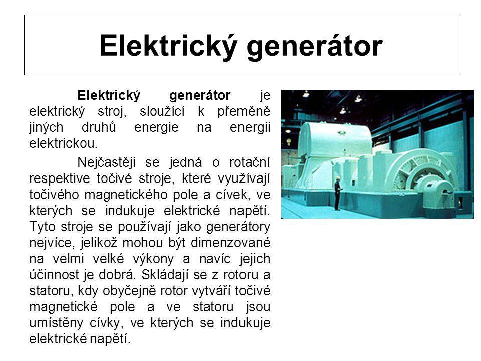 Elektrický generátor Elektrický generátor je elektrický stroj, sloužící k přeměně jiných druhů energie na energii elektrickou. Nejčastěji se jedná o r