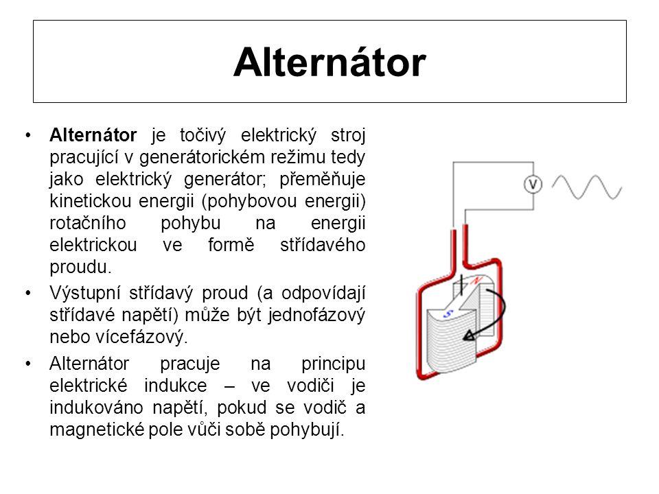 Alternátor Alternátor je točivý elektrický stroj pracující v generátorickém režimu tedy jako elektrický generátor; přeměňuje kinetickou energii (pohyb