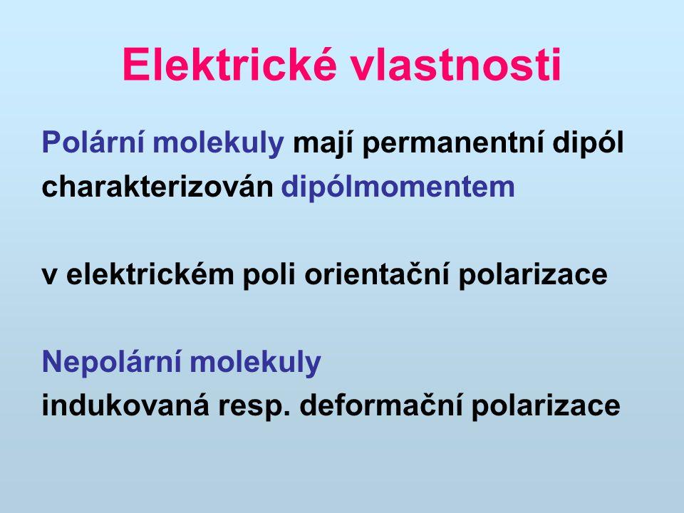 Elektrické vlastnosti Polární molekuly mají permanentní dipól charakterizován dipólmomentem v elektrickém poli orientační polarizace Nepolární molekul