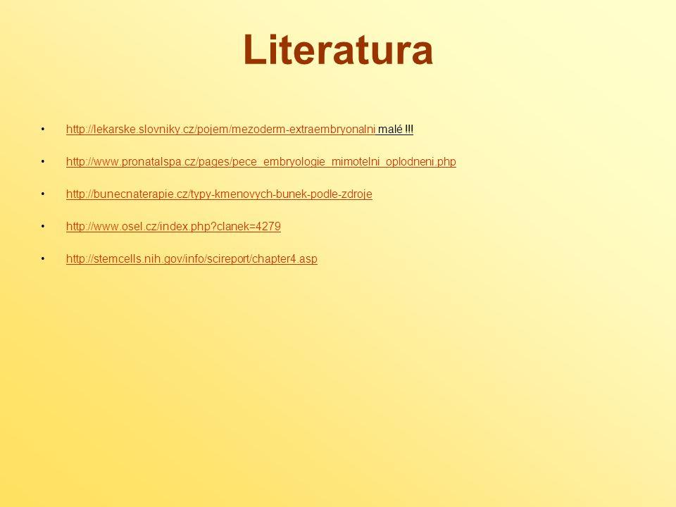http://lekarske.slovniky.cz/pojem/mezoderm-extraembryonalni malé !!!http://lekarske.slovniky.cz/pojem/mezoderm-extraembryonalni http://www.pronatalspa.cz/pages/pece_embryologie_mimotelni_oplodneni.php http://bunecnaterapie.cz/typy-kmenovych-bunek-podle-zdroje http://www.osel.cz/index.php clanek=4279 http://stemcells.nih.gov/info/scireport/chapter4.asp Literatura