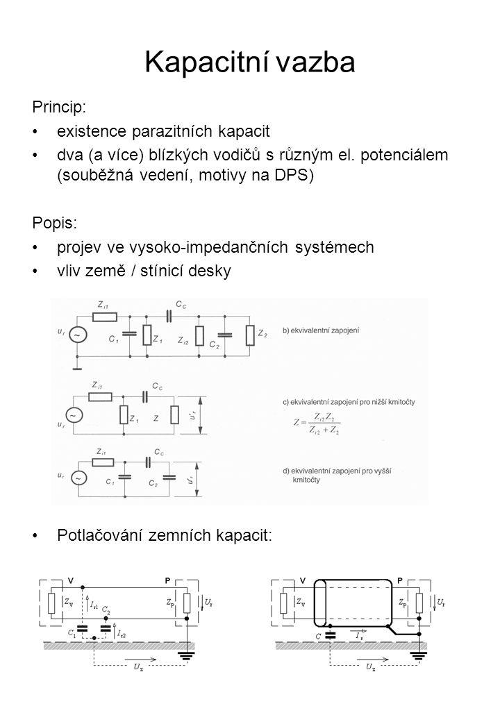 Kapacitní vazba Princip: existence parazitních kapacit dva (a více) blízkých vodičů s různým el. potenciálem (souběžná vedení, motivy na DPS) Popis: p
