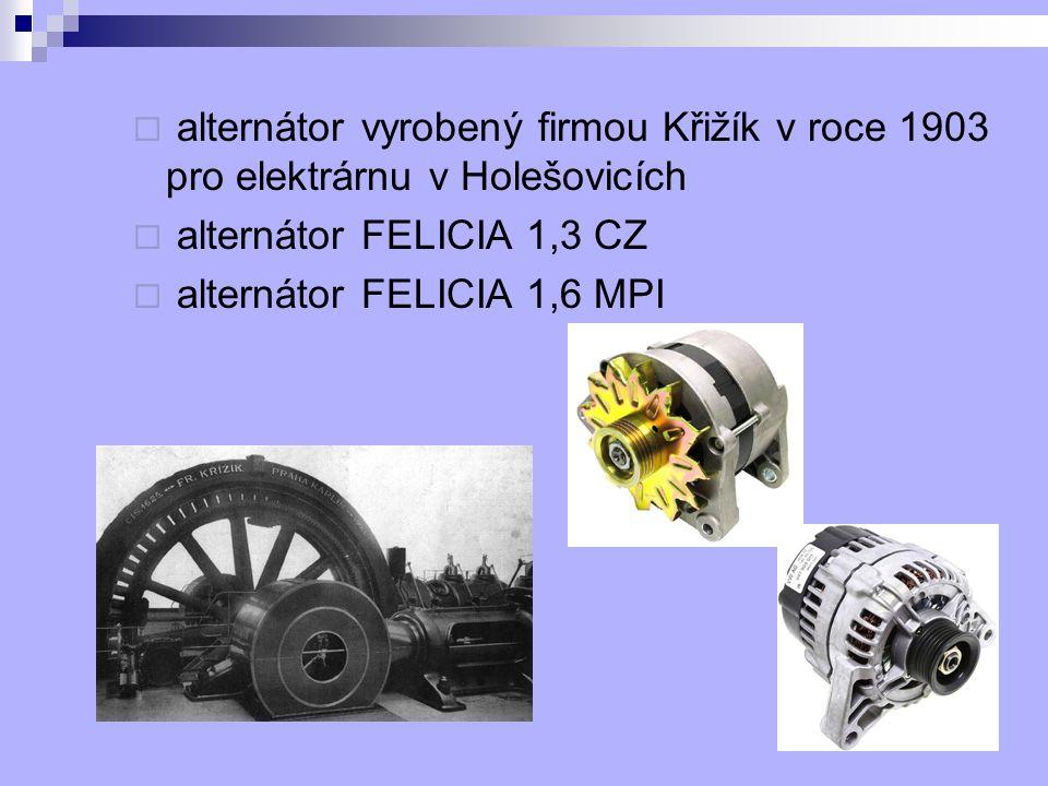  alternátor vyrobený firmou Křižík v roce 1903 pro elektrárnu v Holešovicích  alternátor FELICIA 1,3 CZ  alternátor FELICIA 1,6 MPI