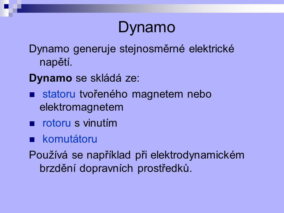 Dynamo Dynamo generuje stejnosměrné elektrické napětí. Dynamo se skládá ze: statoru tvořeného magnetem nebo elektromagnetem rotoru s vinutím komutátor