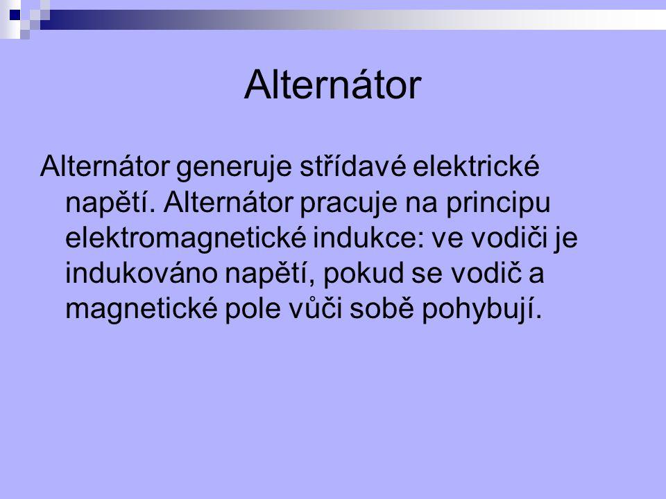 Alternátor Alternátor generuje střídavé elektrické napětí. Alternátor pracuje na principu elektromagnetické indukce: ve vodiči je indukováno napětí, p