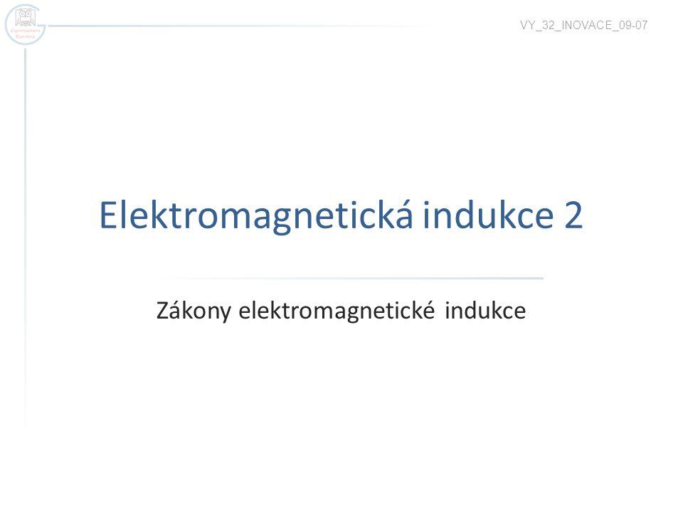 Elektromagnetická indukce 2 Zákony elektromagnetické indukce VY_32_INOVACE_09-07