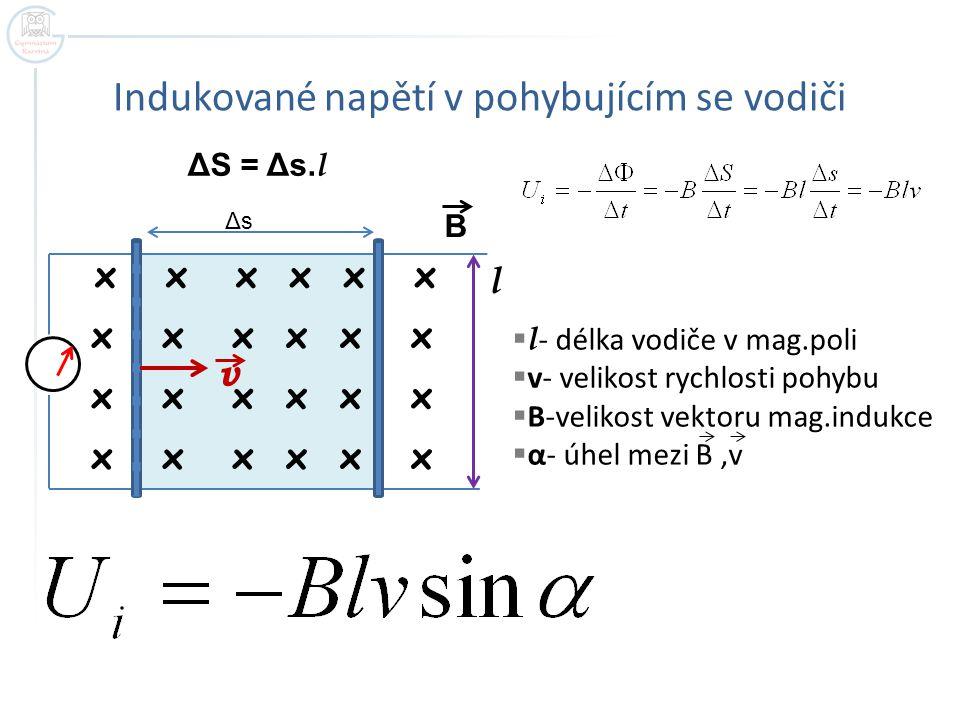 Indukované napětí v pohybujícím se vodiči x x x v B l ΔS = Δs. l ΔsΔs  l - délka vodiče v mag.poli  v- velikost rychlosti pohybu  B-velikost vektor