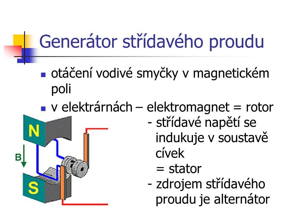 Generátor střídavého proudu otáčení vodivé smyčky v magnetickém poli v elektrárnách – elektromagnet = rotor - střídavé napětí se indukuje v soustavě cívek = stator - zdrojem střídavého proudu je alternátor