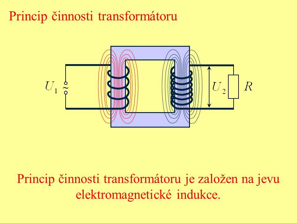 ~ Princip činnosti transformátoru Princip činnosti transformátoru je založen na jevu elektromagnetické indukce.
