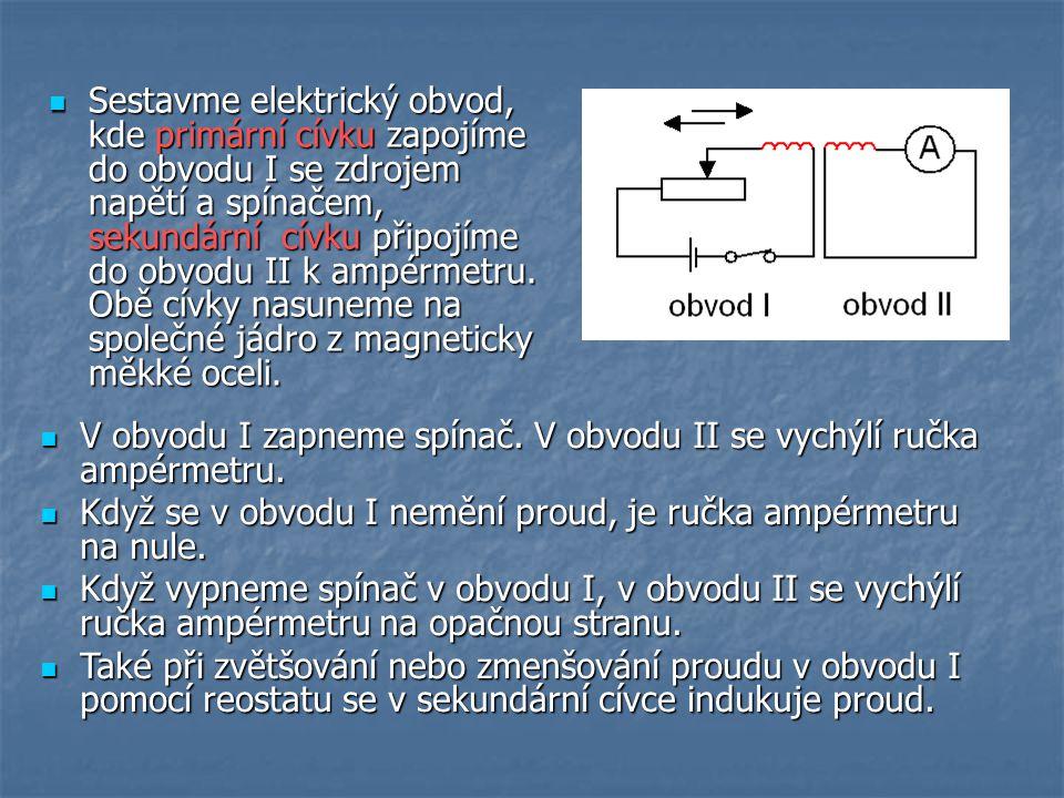 Sestavme elektrický obvod, kde primární cívku zapojíme do obvodu I se zdrojem napětí a spínačem, sekundární cívku připojíme do obvodu II k ampérmetru.
