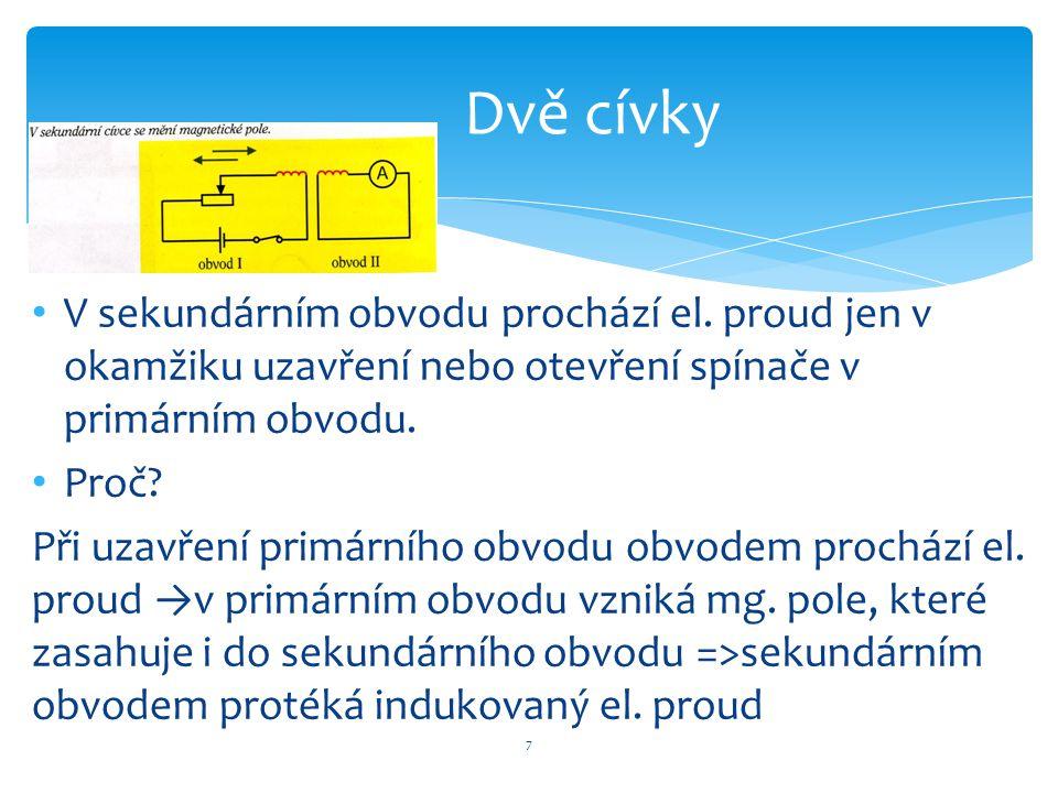 V sekundárním obvodu prochází el. proud jen v okamžiku uzavření nebo otevření spínače v primárním obvodu. Proč? Při uzavření primárního obvodu obvodem
