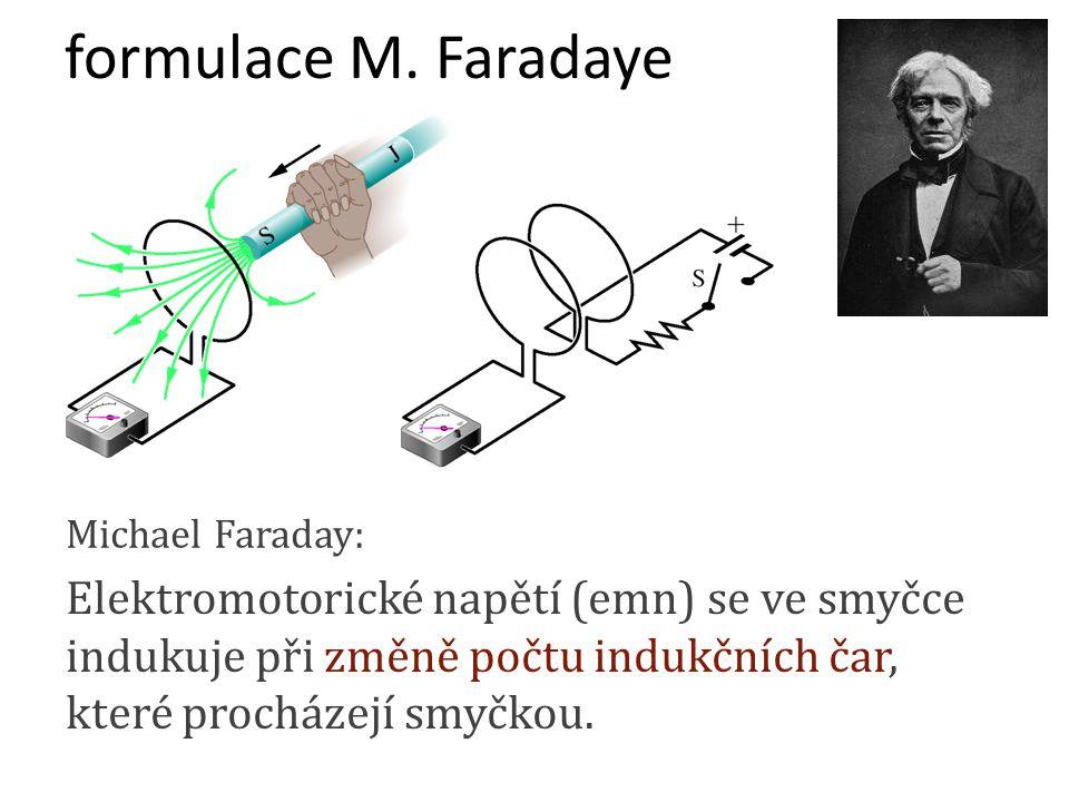 Michael Faraday: Elektromotorické napětí (emn) se ve smyčce indukuje při změně počtu indukčních čar, které procházejí smyčkou. formulace M. Faradaye