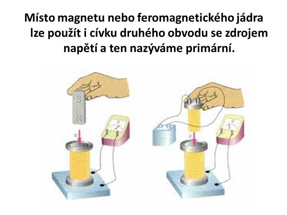 Místo magnetu nebo feromagnetického jádra lze použít i cívku druhého obvodu se zdrojem napětí a ten nazýváme primární.
