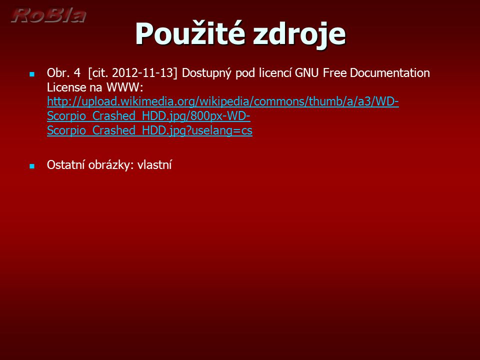 Použité zdroje Obr. 4 [cit. 2012-11-13] Dostupný pod licencí GNU Free Documentation License na WWW: http://upload.wikimedia.org/wikipedia/commons/thum