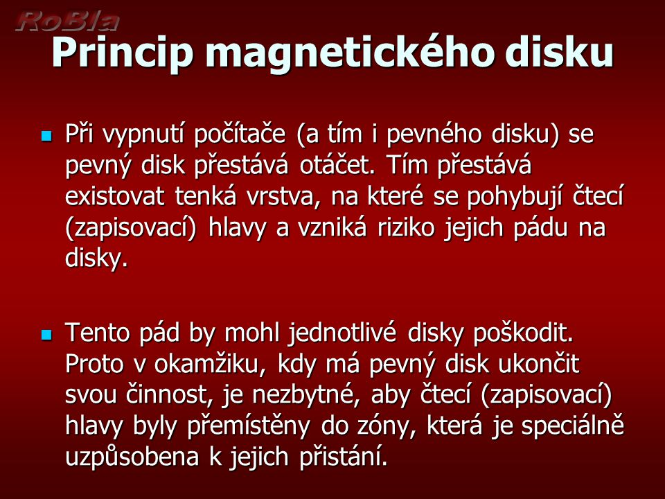 Princip magnetického disku Při vypnutí počítače (a tím i pevného disku) se pevný disk přestává otáčet. Tím přestává existovat tenká vrstva, na které s