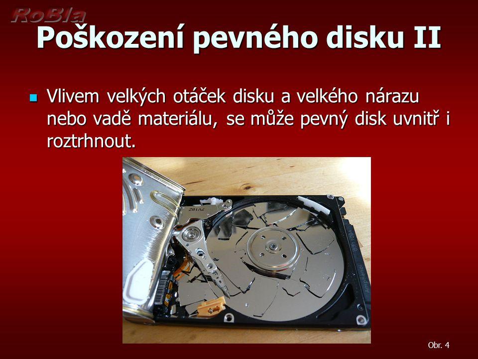 Poškození pevného disku II Obr. 4 Vlivem velkých otáček disku a velkého nárazu nebo vadě materiálu, se může pevný disk uvnitř i roztrhnout. Vlivem vel
