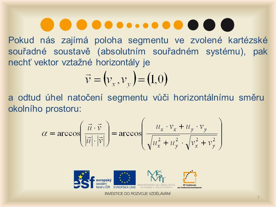 7 Pokud nás zajímá poloha segmentu ve zvolené kartézské souřadné soustavě (absolutním souřadném systému), pak nechť vektor vztažné horizontály je a odtud úhel natočení segmentu vůči horizontálnímu směru okolního prostoru: