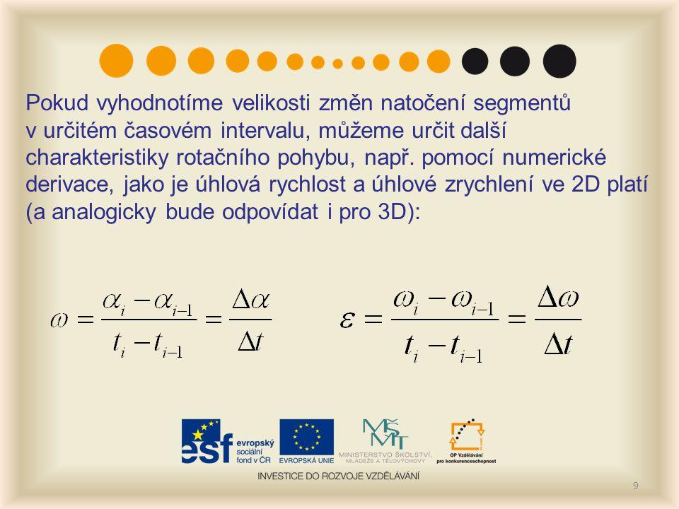 9 Pokud vyhodnotíme velikosti změn natočení segmentů v určitém časovém intervalu, můžeme určit další charakteristiky rotačního pohybu, např.