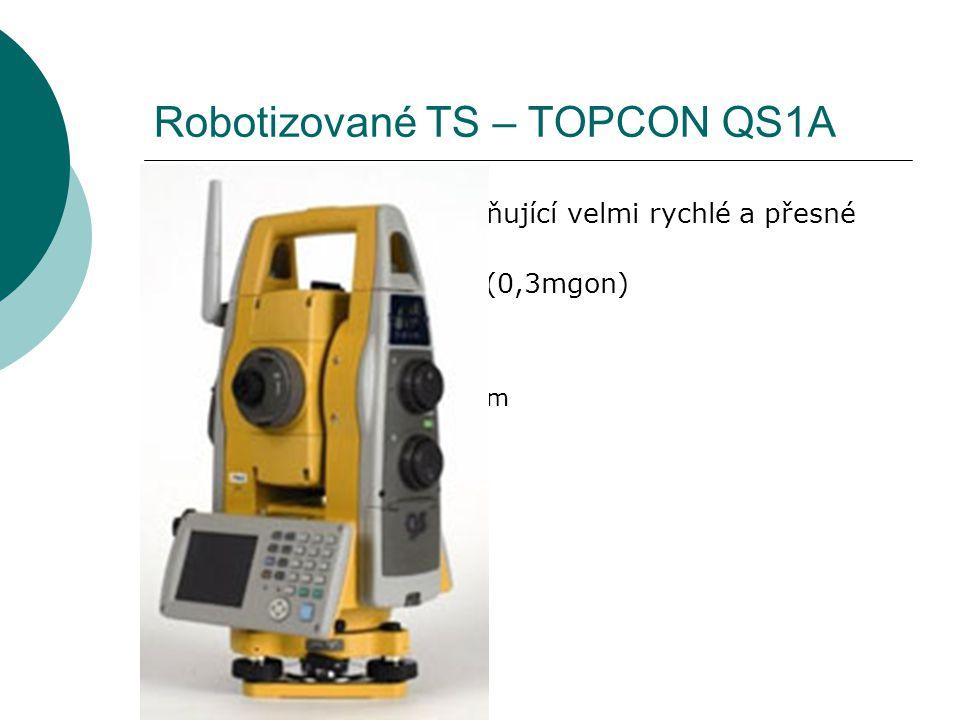 Robotizované TS – TOPCON QS1A  Servoustanovky umožňující velmi rychlé a přesné cílení  Úhlová přesnost – 1´´ (0,3mgon)  Přesnost dálkoměru  Bezhra