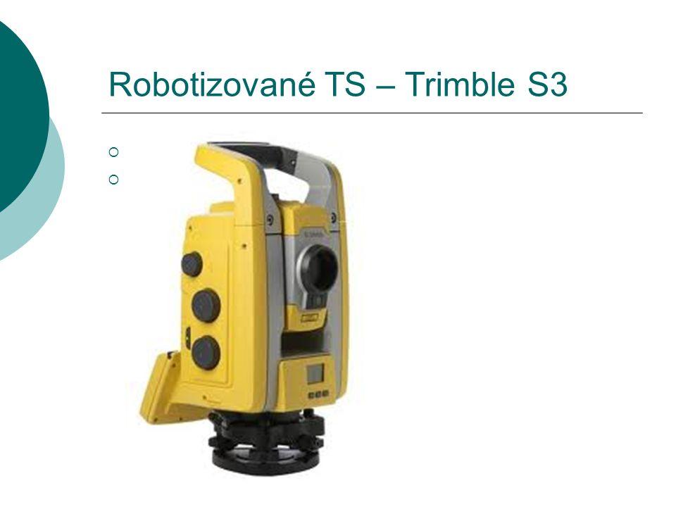 Robotizované TS – Trimble S3  Úhlová přesnost 2´´  Přesnost dálkoměru Bezhranol 3mm + 2ppm Hranol – 2mm + 2ppm