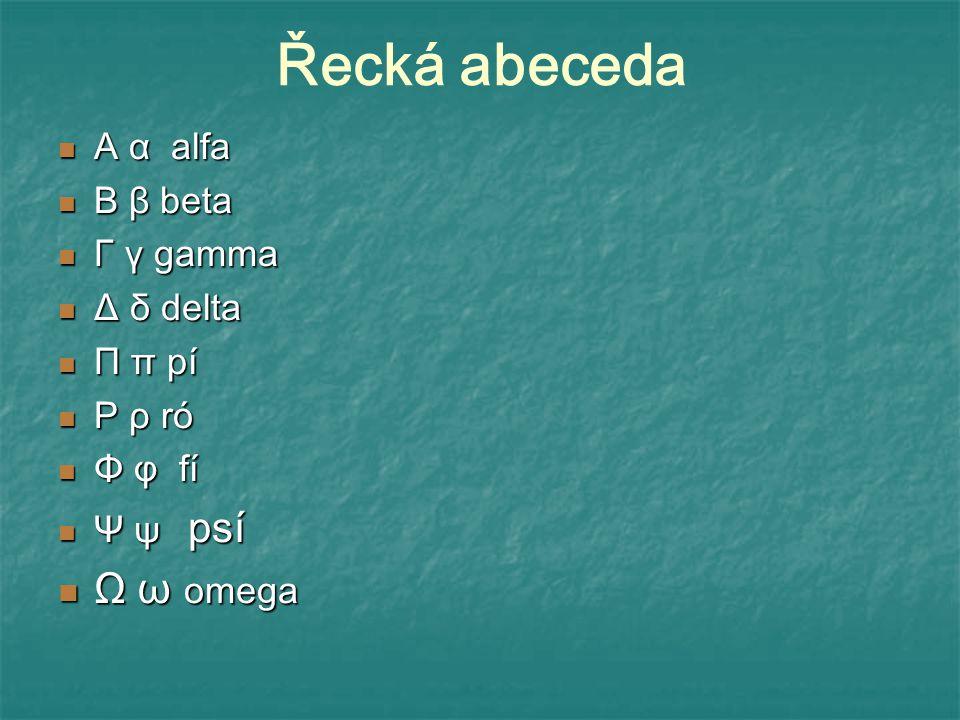 Řecká abeceda Α α alfa Α α alfa Β β beta Β β beta Γ γ gamma Γ γ gamma Δ δ delta Δ δ delta Π π pí Π π pí Ρ ρ ró Ρ ρ ró Φ φ fí Φ φ fí Ψ ψ psí Ψ ψ psí Ω