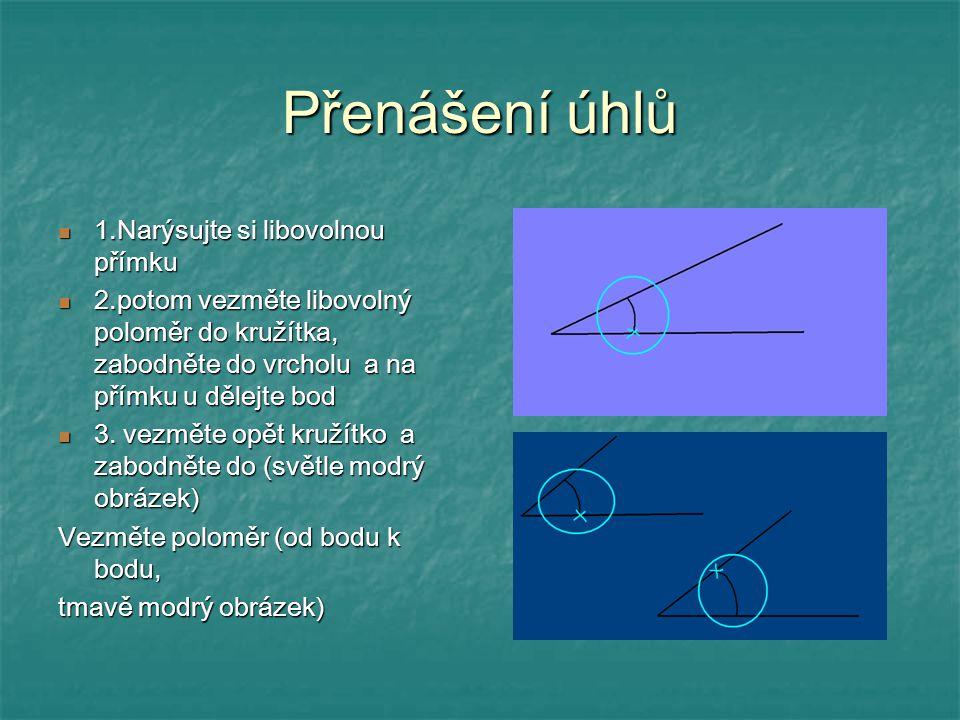 Přenášení úhlů 1.Narýsujte si libovolnou přímku 1.Narýsujte si libovolnou přímku 2.potom vezměte libovolný poloměr do kružítka, zabodněte do vrcholu a
