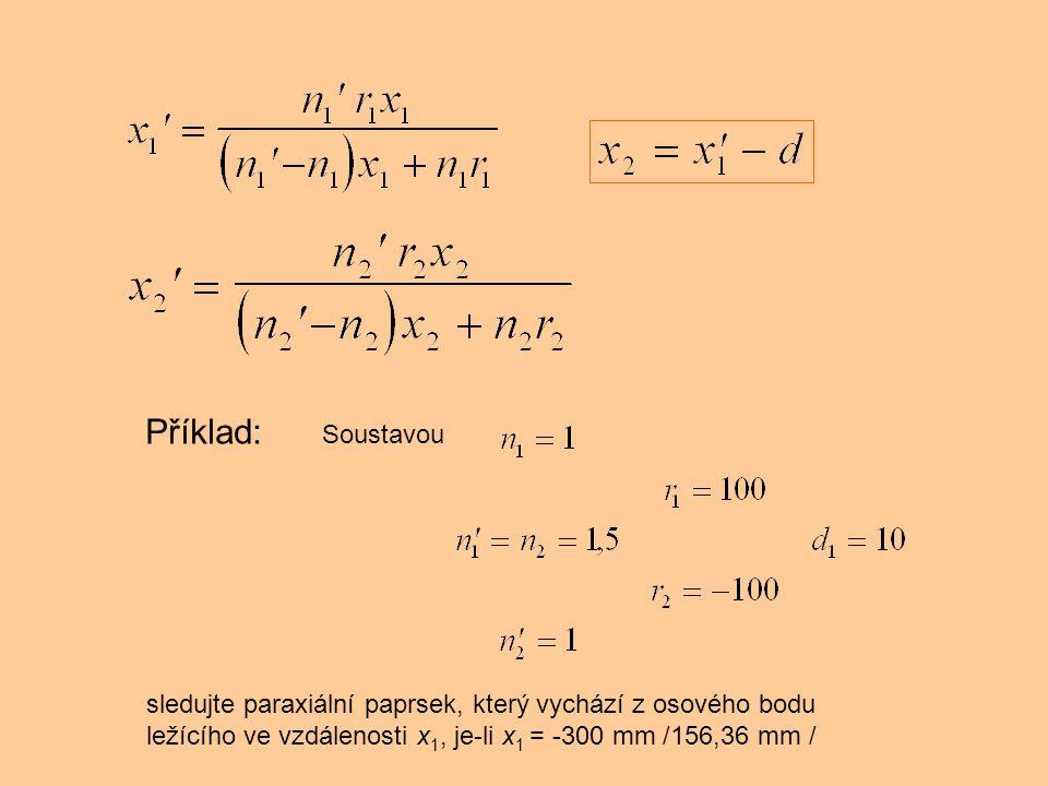 Příklad: Soustavou sledujte paraxiální paprsek, který vychází z osového bodu ležícího ve vzdálenosti x 1, je-li x 1 = -300 mm /156,36 mm /