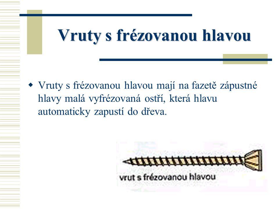 Vruty s ozdobnou hlavou VV ruty s ozdobnou hlavou jsou zápustné vruty, které mají v hlavě díru nebo vnitřní závit. Po zašroubování těchto vrutů se d