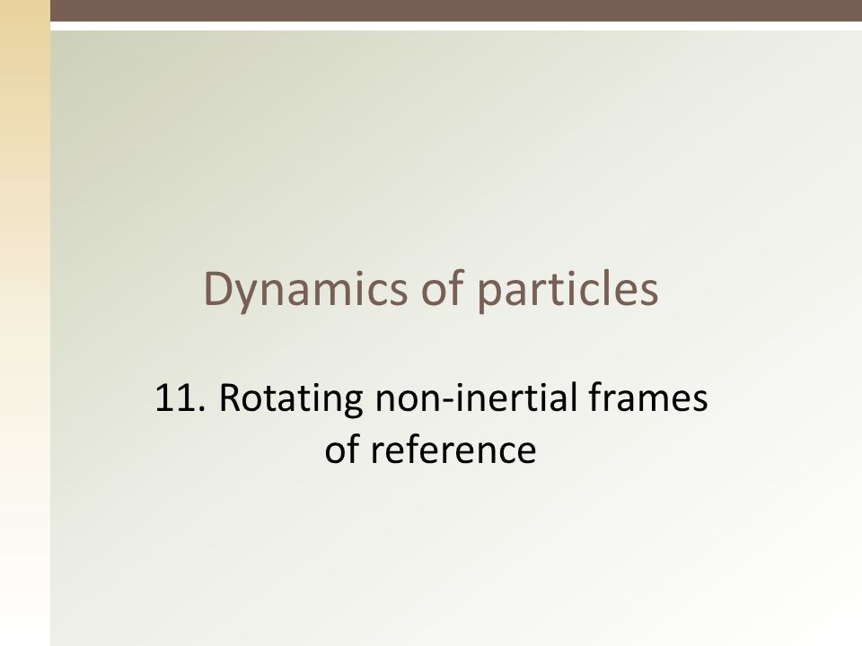 Dynamics of particles 11. Rotating non-inertial frames of reference