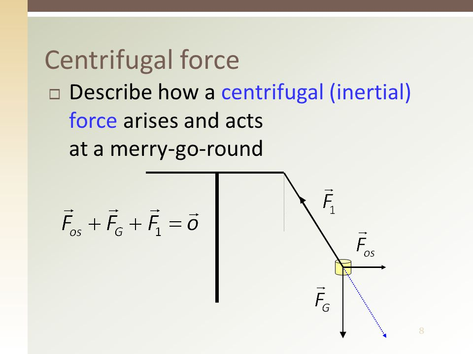 8  Describe how a centrifugal (inertial) force arises and acts at a merry-go-round Centrifugal force