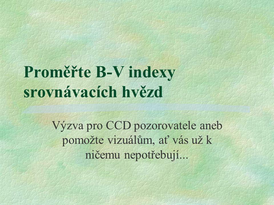 Proměřte B-V indexy srovnávacích hvězd Výzva pro CCD pozorovatele aneb pomožte vizuálům, ať vás už k ničemu nepotřebují...