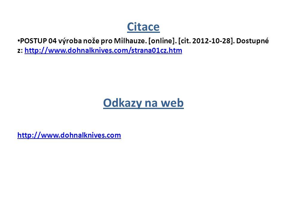 Citace POSTUP 04 výroba nože pro Milhauze. [online]. [cit. 2012-10-28]. Dostupné z: http://www.dohnalknives.com/strana01cz.htmhttp://www.dohnalknives.