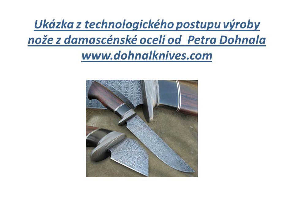Ukázka z technologického postupu výroby nože z damascénské oceli od Petra Dohnala www.dohnalknives.com
