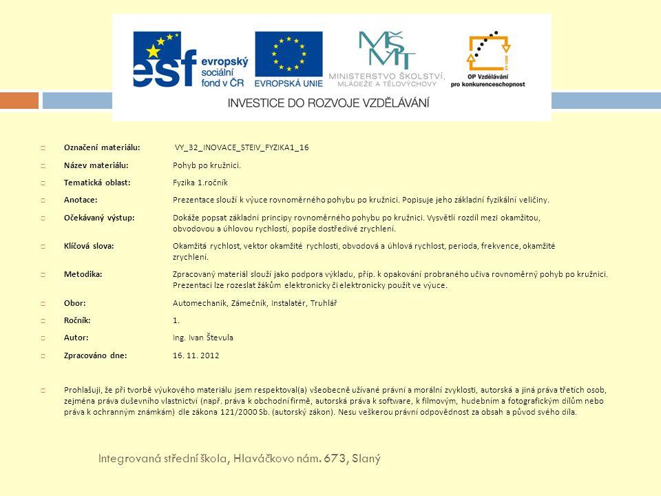  Označení materiálu: VY_32_INOVACE_STEIV_FYZIKA1_16  Název materiálu: Pohyb po kružnici.  Tematická oblast:Fyzika 1.ročník  Anotace: Prezentace sl
