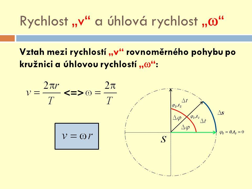"""Rychlost """"v"""" a úhlová rychlost """"  """" Vztah mezi rychlostí """"v"""" rovnoměrného pohybu po kružnici a úhlovou rychlostí """"  """":"""