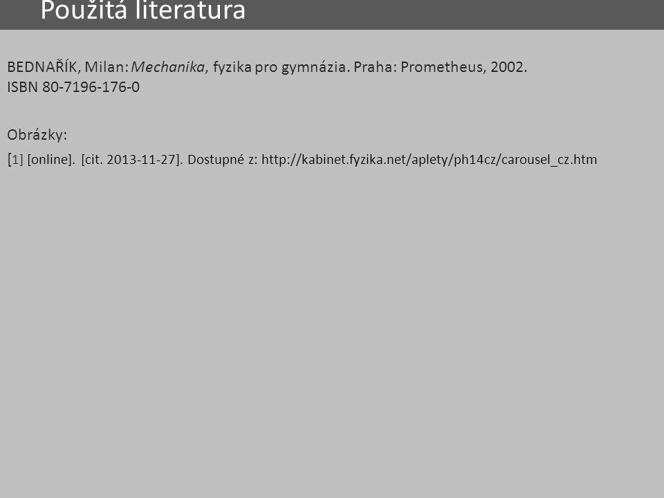 Použitá literatura BEDNAŘÍK, Milan: Mechanika, fyzika pro gymnázia. Praha: Prometheus, 2002. ISBN 80-7196-176-0 Obrázky: [ 1] [online]. [cit. 2013-11-