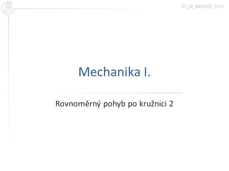 Mechanika I. Rovnoměrný pohyb po kružnici 2 VY_32_INOVACE_10-11