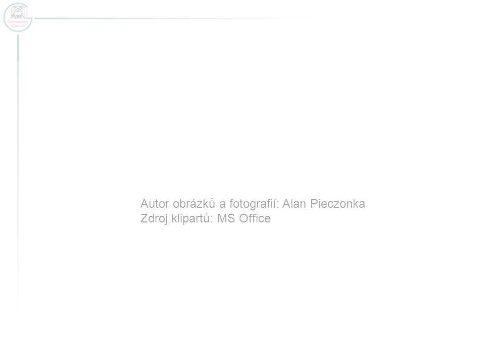 Autor obrázků a fotografií: Alan Pieczonka Zdroj klipartů: MS Office