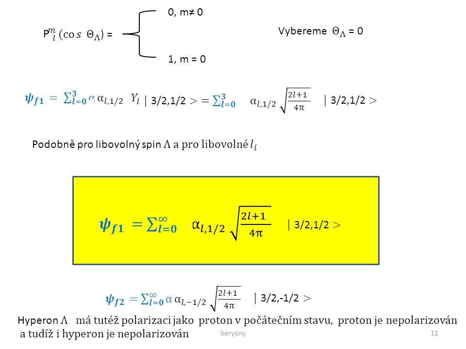 baryony11 P 0, m≠ 0 1, m = 0 Hyperon Λ má tutéž polarizaci jako proton v počátečním stavu, proton je nepolarizován a tudíž i hyperon je nepolarizován