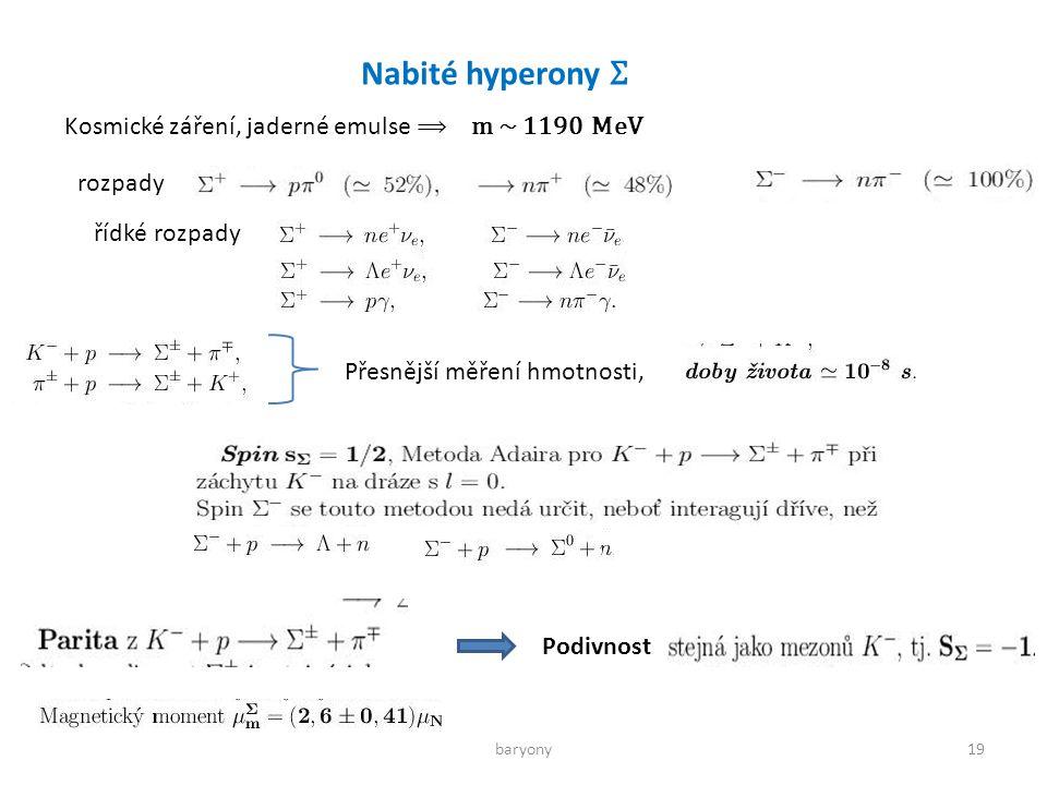 baryony19 Nabité hyperony Σ Kosmické záření, jaderné emulse ⟹ m ~ 1190 MeV rozpady řídké rozpady Přesnější měření hmotnosti, Podivnost
