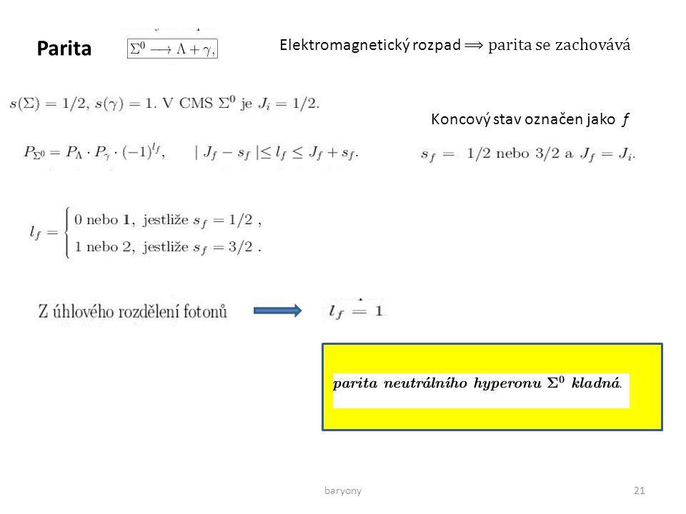 baryony21 Parita Elektromagnetický rozpad ⟹ parita se zachovává Koncový stav označen jako f