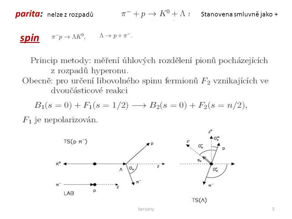 parita: nelze z rozpadů Stanovena smluvně jako + spin 5baryony