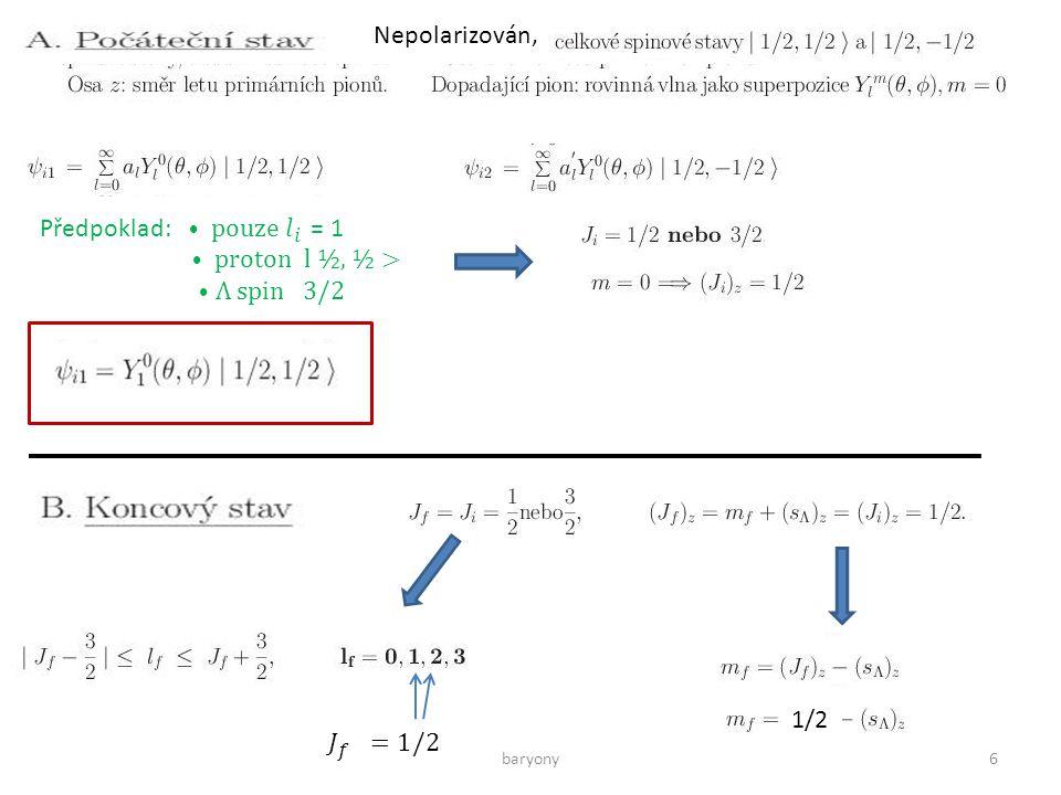 baryony17 ALE neznáme směr spinu pro každý rozpad Λ se produkuje v silné interakci, nemůže být polarizován v produkční rovině ale může být polarizován ve směru kolmém Polarizace: experiment Parita se nezachovává
