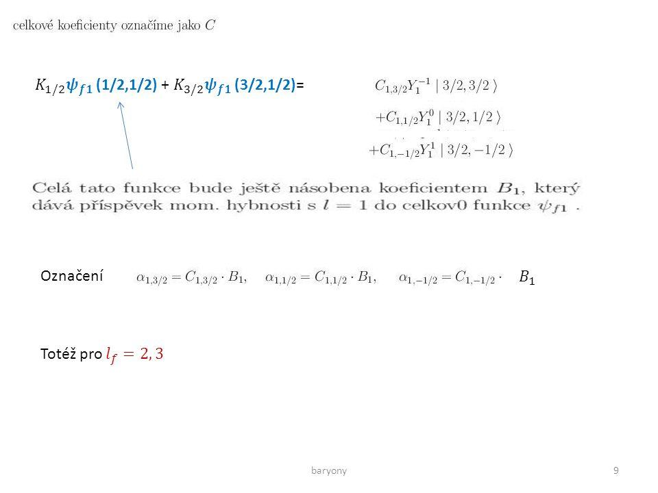 baryony10 KULOVÉ FUNKCE JSOU FUNKCEMI Dá se najít kinematická podmínka, že spin Λ má pouze jednu projekci.