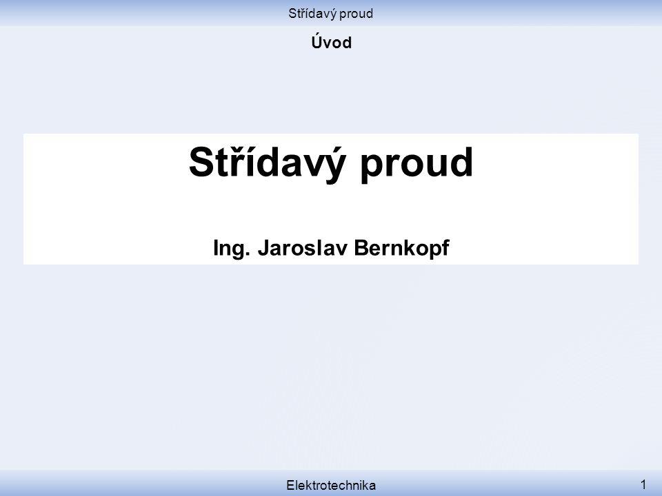 Střídavý proud Elektrotechnika 1 Střídavý proud Ing. Jaroslav Bernkopf