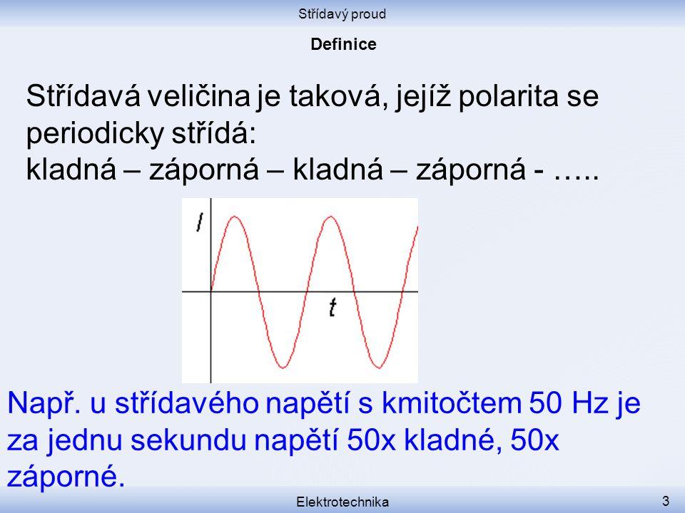 Střídavý proud Elektrotechnika 3 Střídavá veličina je taková, jejíž polarita se periodicky střídá: kladná – záporná – kladná – záporná - ….. Např. u s