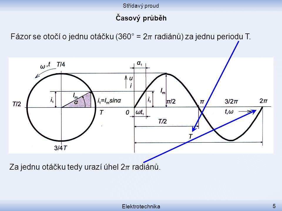 Střídavý proud Elektrotechnika 5 Fázor se otočí o jednu otáčku (360° = 2 radiánů) za jednu periodu T. Za jednu otáčku tedy urazí úhel 2 radiánů.