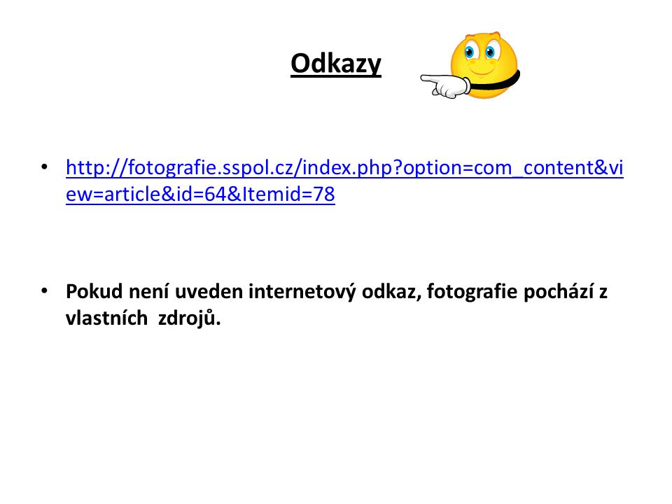 Odkazy http://fotografie.sspol.cz/index.php?option=com_content&vi ew=article&id=64&Itemid=78 http://fotografie.sspol.cz/index.php?option=com_content&v