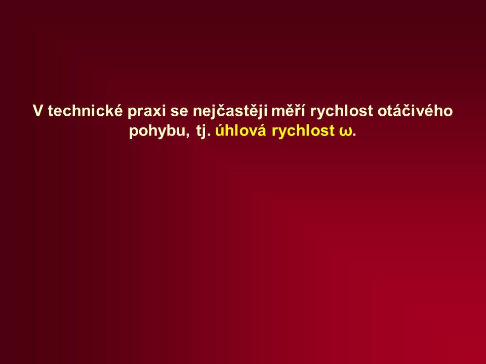 V technické praxi se nejčastěji měří rychlost otáčivého pohybu, tj. úhlová rychlost ω.